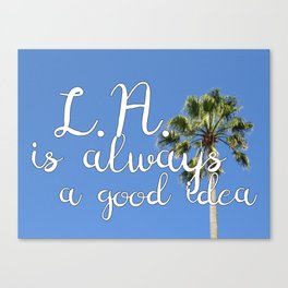 Los Angeles Is Always a Good Idea! Canvas Print