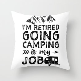 I'm Retired Going Camping Is My Job Throw Pillow