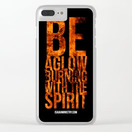Be Aglow Burning With the Spirit Clear iPhone Case