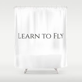 Learn to fly Shower Curtain