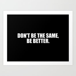 don't be the same quote Art Print
