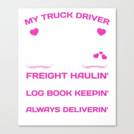 My Truck Driver Freight Haulin' Log Book Keepin' T-Shirt Canvas Print