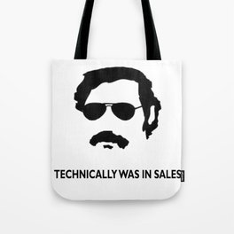 Technically was in Sales Funny T-shirt Pablo Escobar Tote Bag