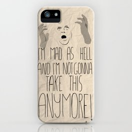 I'm mad as hell and I'm not gonna take it anymore iPhone Case