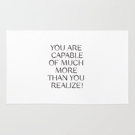 YOU ARE CAPABLE OF MUCH MORE THAN YOU REALIZE! Rug
