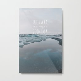 Iceland Is Always A Good Idea Metal Print
