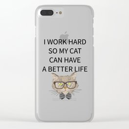 I Work Hard So My Cat Can Have A Better Life Clear iPhone Case