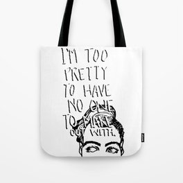 I'm too pretty to have no one to make out with. Tote Bag