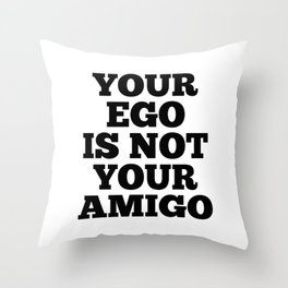 Your Ego is Not Your Amigo Throw Pillow