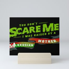 You Don't Scare Me I Was Raised By A Belarusian Mother Mini Art Print