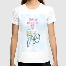 Take A Slow Ride With Me Bicycle With Flower Basket T-shirt
