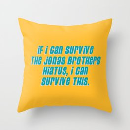If I Can Survive The Jonas Brothers Hiatus, I Can Survive This Throw Pillow