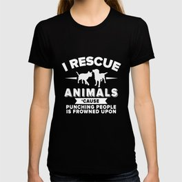 I rescue animals cause punching people is frowned upon dog t-shirts T-shirt
