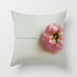 I will be waiting. Throw Pillow