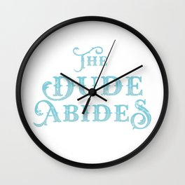 Dude Abides Cool Lebowski Design Birthday Gift Wall Clock