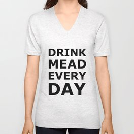Drink Mead Every Day Unisex V-Neck