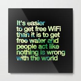Free Wifi vs. Free Water - Meaningful Saying Metal Print