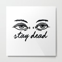 stay dead Metal Print