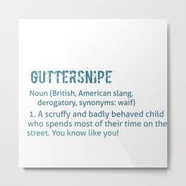 GUTTERSNIPE Metal Print