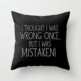 I Thought I Was Wrong Once... But I Was Mistaken! Throw Pillow