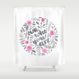 Own Who You Are Shower Curtain