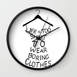 Life is too short to wear boring clothes fashion Wall Clock