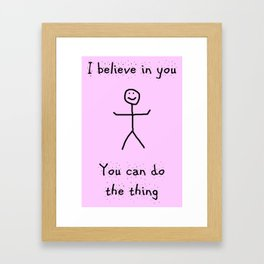 I Believe in You, You can do the Thing Framed Art Print