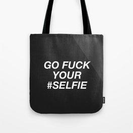 Go Fuck Your #Selfie Tote Bag