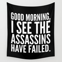 Good morning, I see the assassins have failed. (Black) Wall Tapestry