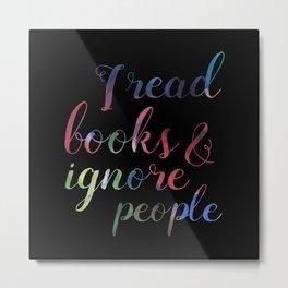 Reading books, ignoring people Metal Print