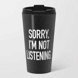 Sorry, I'm not listening Travel Mug
