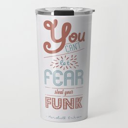 You can't let fear steal your funk (HIMYM) Travel Mug