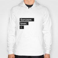 sarcasm Hoodies featuring Sarcasm lover by SebastianRS