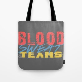 Blood, Sweat, & Tears Tote Bag
