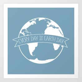 Every Day is Earth Day - white Art Print