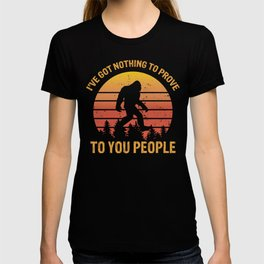 I'VE GOT NOTHING TO PROVE TO YOU PEOPLE T-shirt