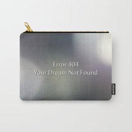 Error 404 your dream not found Carry-All Pouch
