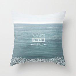 Slow Down, Breath, Re-Focus.  Throw Pillow