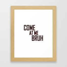 Come at me Bruh Tee Framed Art Print