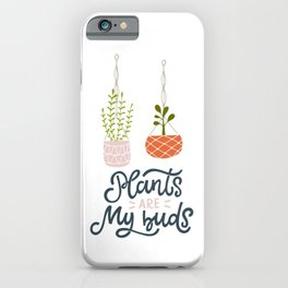 Plants are my buds iPhone Case