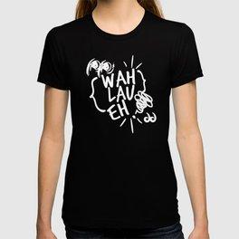 Wah Lau Eh! (White Print) T-shirt