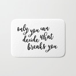 only you can decide what breaks you Bath Mat