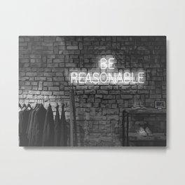 Be Reasonable (Black and White) Metal Print