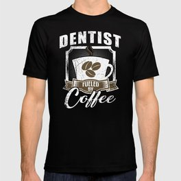 Dentist Fueled By Coffee T-shirt