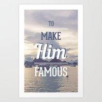To Make Him Famous Art Print