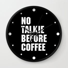 No Talkie Before Coffee Funny Quote Wall Clock