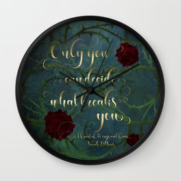 Only you can decide what breaks you. A Court of Wings and Ruin (ACOWAR) Wall Clock