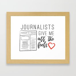 Journalists give me all the feels Framed Art Print