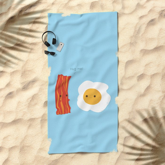 Would you be the bacon to my eggs? Beach Towel