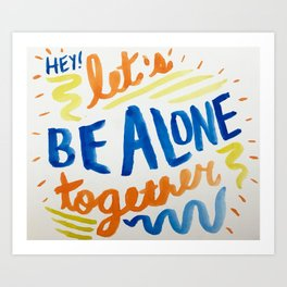 Let's Be Alone Together Art Print